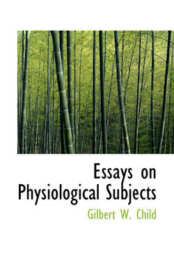 Essays on Physiological Subjects