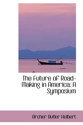 The Future of Road-Making in America: A Symposium