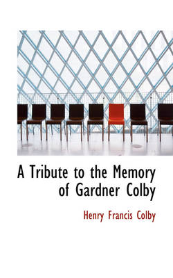 A Tribute to the Memory of Gardner Colby