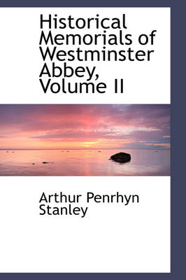 Historical Memorials of Westminster Abbey, Volume II
