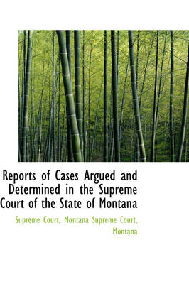 Reports of Cases Argued and Determined in the Supreme Court of the State of Montana