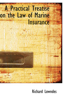 A Practical Treatise on the Law of Marine Insurance