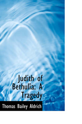 Judith of Bethul a: A Tragedy