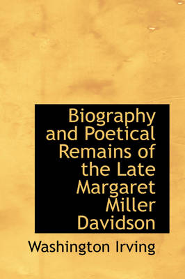 Biography and Poetical Remains of the Late Margaret Miller Davidson