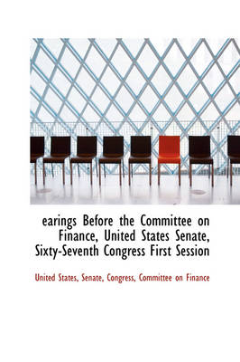 Earings Before the Committee on Finance, United States Senate, Sixty-Seventh Congress First Session