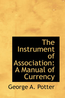 The Instrument of Association: A Manual of Currency