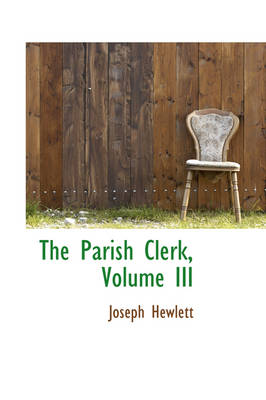 The Parish Clerk, Volume III
