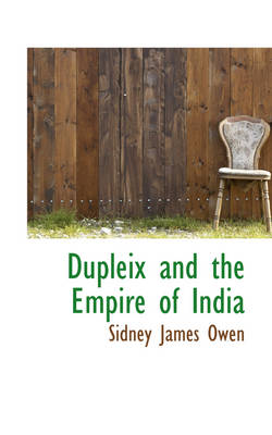 Dupleix and the Empire of India