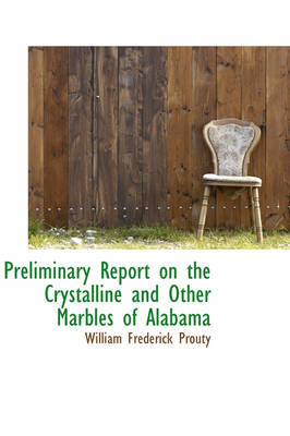 Preliminary Report on the Crystalline and Other Marbles of Alabama