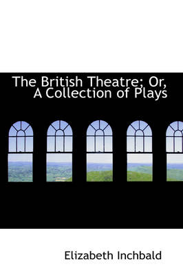 The British Theatre; Or, a Collection of Plays