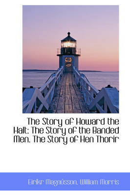 The Story of Howard the Halt: The Story of the Banded Men. the Story of Hen Thorir