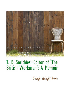 T. B. Smithies: Editor of 'The British Workman': A Memoir
