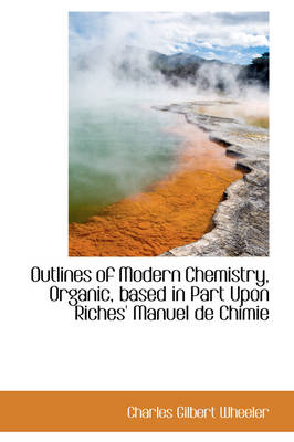 Outlines of Modern Chemistry, Organic, Based in Part Upon Riches' Manuel de Chimie