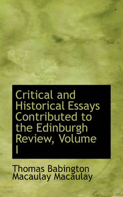 Critical and Historical Essays Contributed to the Edinburgh Review, Volume I