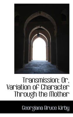 Transmission; Or, Variation of Character Through the Mother