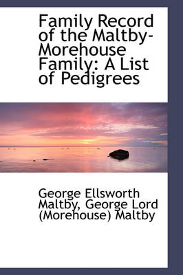 Family Record of the Maltby-Morehouse Family: A List of Pedigrees