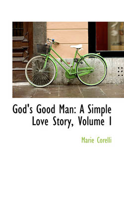God's Good Man: A Simple Love Story, Volume I
