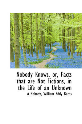 Nobody Knows, Or, Facts That Are Not Fictions, in the Life of an Unknown