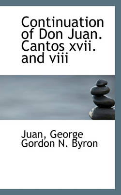 Continuation of Don Juan. Cantos XVII. and VIII