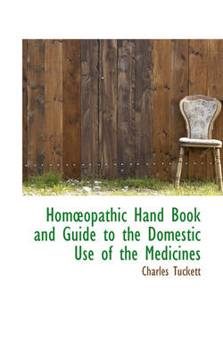 Hom Opathic Hand Book and Guide to the Domestic Use of the Medicines