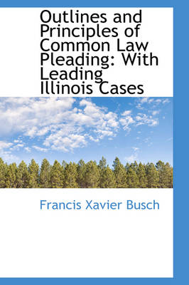 Outlines and Principles of Common Law Pleading: With Leading Illinois Cases
