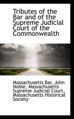 Tributes of the Bar and of the Supreme Judicial Court of the Commonwealth