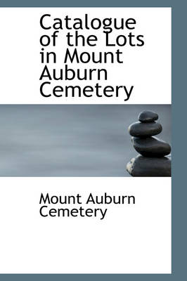 Catalogue of the Lots in Mount Auburn Cemetery