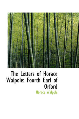 The Letters of Horace Walpole: Fourth Earl of Orford