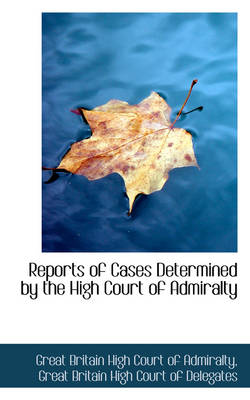 Reports of Cases Determined by the High Court of Admiralty