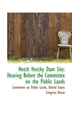 Hetch Hetchy Dam Site: Hearing Before the Committee on the Public Lands