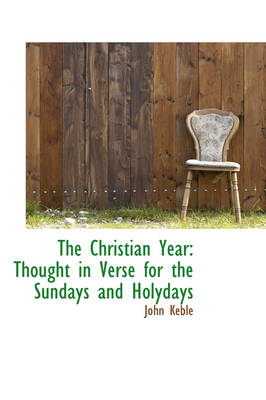 The Christian Year: Thought in Verse for the Sundays and Holydays