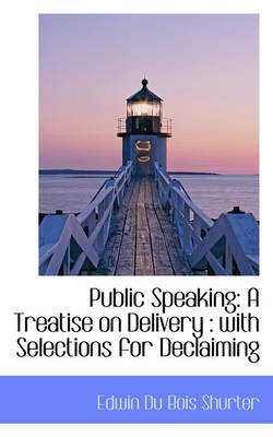 Public Speaking: A Treatise on Delivery: With Selections for Declaiming