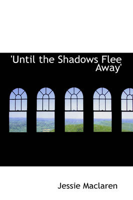 Until the Shadows Flee Away'
