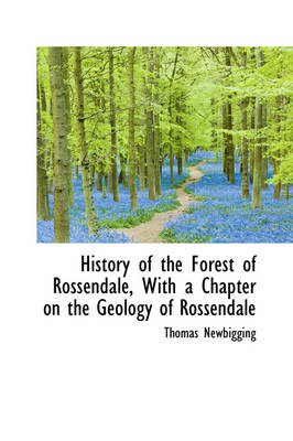 History of the Forest of Rossendale, with a Chapter on the Geology of Rossendale