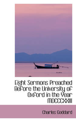 Eight Sermons Preached Before the University of Oxford in the Year MDCCCXXIII