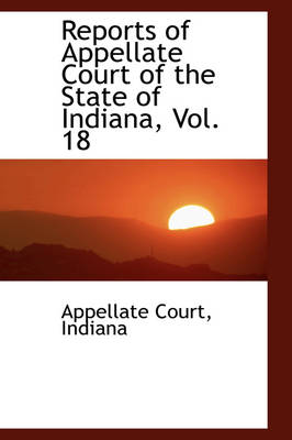 Reports of Appellate Court of the State of Indiana, Vol. 18