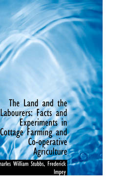 The Land and the Labourers: Facts and Experiments in Cottage Farming and Co-Operative Agriculture