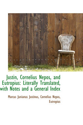 Justin, Cornelius Nepos, and Eutropius: Literally Translated, with Notes and a General Index