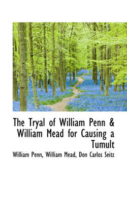 The Tryal of William Penn & William Mead for Causing a Tumult