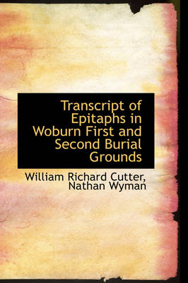 Transcript of Epitaphs in Woburn First and Second Burial Grounds
