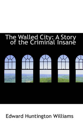 The Walled City: A Story of the Criminal Insane