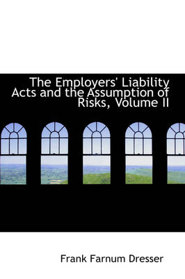 The Employers' Liability Acts and the Assumption of Risks, Volume II
