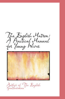 The English Matron: A Practical Manual for Young Wives