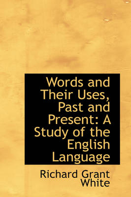 Words and Their Uses, Past and Present: A Study of the English Language