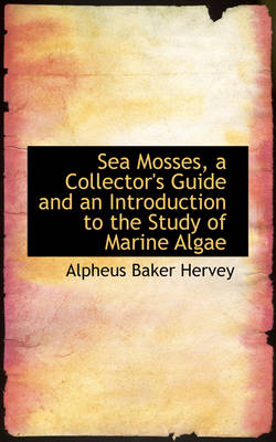 Sea Mosses, a Collector's Guide and an Introduction to the Study of Marine Algae