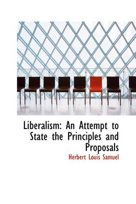 Liberalism: An Attempt to State the Principles and Proposals