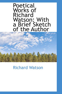 Poetical Works of Richard Watson: With a Brief Sketch of the Author