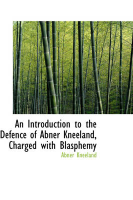 An Introduction to the Defence of Abner Kneeland Charged with Blasphemy