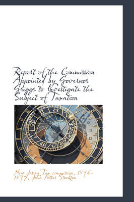 Report of the Commission Appointed by Governor Griggs to Investigate the Subject of Taxation