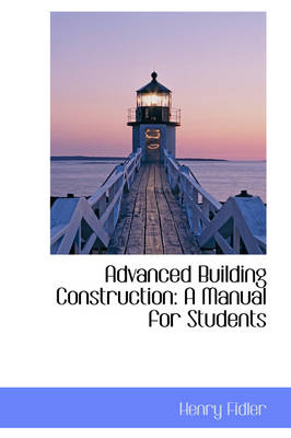 Advanced Building Construction: A Manual for Students